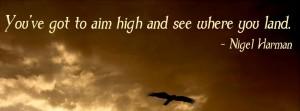 The higher you reach the higheryou soar!